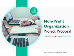 Non Profit Organization Project Proposal Ppt PowerPoint Presentation Complete Deck With Slides