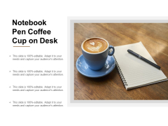 Notebook Pen Coffee Cup On Desk Ppt PowerPoint Presentation Pictures Clipart Images
