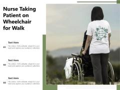 Nurse Taking Patient On Wheelchair For Walk Ppt PowerPoint Presentation File Designs PDF