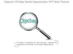 Objective Of Sales Market Segmentation Ppt Slide Themes