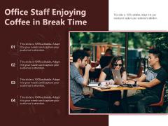 Office Staff Enjoying Coffee In Break Time Ppt PowerPoint Presentation Gallery Slide Download PDF