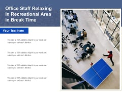 Office Staff Relaxing In Recreational Area In Break Time Ppt PowerPoint Presentation Gallery Infographics PDF