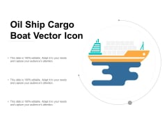 Oil Ship Cargo Boat Vector Icon Ppt Powerpoint Presentation File Graphics Template