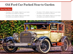 Old Ford Car Parked Near To Garden Ppt PowerPoint Presentation Infographic Template Templates PDF