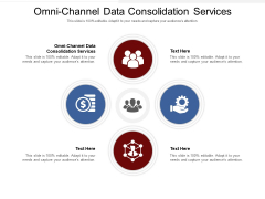Omni Channel Data Consolidation Services Ppt PowerPoint Presentation Ideas Demonstration Cpb Pdf