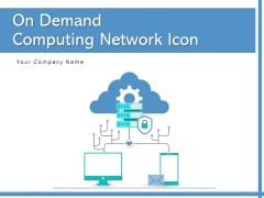 On Demand Computing Network Icon Data Transfer Ppt PowerPoint Presentation Complete Deck