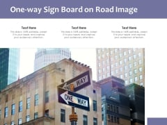 One Way Sign Board On Road Image Ppt PowerPoint Presentation File Portfolio PDF