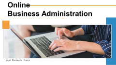 Online Business Administration Ppt PowerPoint Presentation Complete Deck With Slides