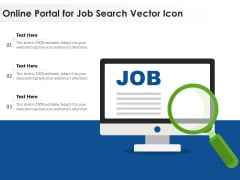 Online Portal For Job Search Vector Icon Ppt PowerPoint Presentation Summary Topics PDF