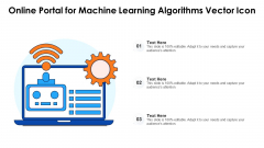Online Portal For Machine Learning Algorithms Vector Icon Ppt Styles Deck PDF