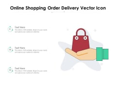 Online Shopping Order Delivery Vector Icon Ppt PowerPoint Presentation Slides Topics PDF