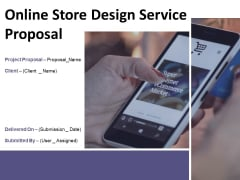 Online Store Design Service Proposal Ppt PowerPoint Presentation Complete Deck With Slides