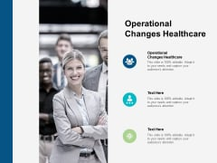 Operational Changes Healthcare Ppt PowerPoint Presentation Pictures Portrait Cpb Pdf