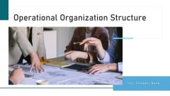 Operational Organization Structure Development Ppt PowerPoint Presentation Complete Deck With Slides
