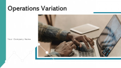 Operations Variation Transformation Process Ppt PowerPoint Presentation Complete Deck With Slides
