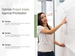 Optimize Project Intake Approval Prioritization Ppt PowerPoint Presentation Show Samples