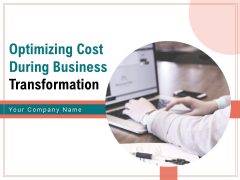Optimizing Cost During Business Transformation Ppt PowerPoint Presentation Complete Deck With Slides