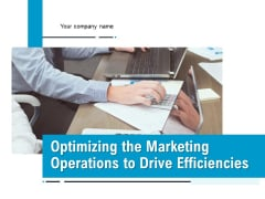 Optimizing The Marketing Operations To Drive Efficiencies Ppt PowerPoint Presentation Complete Deck With Slides