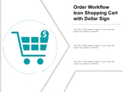 Order Workflow Icon Shopping Cart With Dollar Sign Ppt PowerPoint Presentation Outline Sample