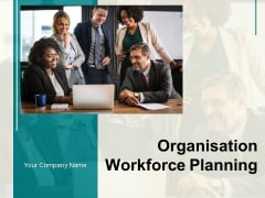 Organisation Workforce Planning Ppt PowerPoint Presentation Complete Deck With Slides