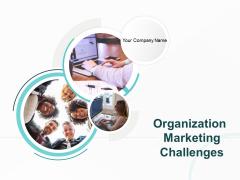 Organization Marketing Challenges Ppt PowerPoint Presentation Complete Deck With Slides