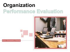 Organization Performance Evaluation Ppt PowerPoint Presentation Complete Deck With Slides