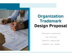 Organization Trademark Design Proposal Ppt PowerPoint Presentation Complete Deck With Slides