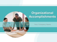 Organizational Accomplishments Ppt PowerPoint Presentation Complete Deck With Slides