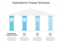 Organizational Change Techniques Ppt PowerPoint Presentation Model Elements Cpb