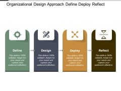 Organizational Design Approach Define Deploy Reflect Ppt PowerPoint Presentation File Maker