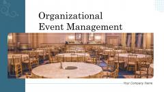 Organizational Event Management Ppt PowerPoint Presentation Complete Deck With Slides