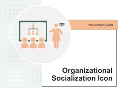 Organizational Socialization Icon Customer Employee Ppt PowerPoint Presentation Complete Deck