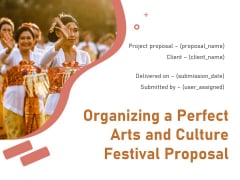 Organizing A Perfect Arts And Culture Festival Proposal Ppt PowerPoint Presentation Complete Deck With Slides