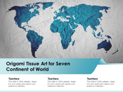 Origami Tissue Art For Seven Continent Of World Ppt PowerPoint Presentation File Structure PDF