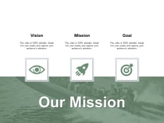 Our Mission Vision Goal Ppt PowerPoint Presentation Show Icon