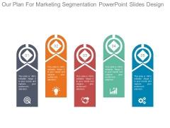 Our Plan For Marketing Segmentation Powerpoint Slides Design