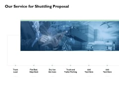 Our Service For Shuttling Proposal Truck Load Ppt PowerPoint Presentation Show Tips