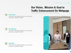 Our Vision Mission And Goal To Traffic Enhancement On Webpage Ppt PowerPoint Presentation Slides Graphics PDF