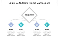output vs outcome project management ppt powerpoint presentation infographic template maker cpb pdf