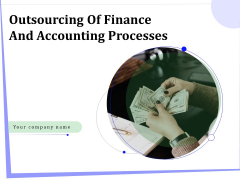 Outsourcing Of Finance And Accounting Processes Ppt PowerPoint Presentation Complete Deck With Slides