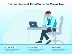 Overworked And Tired Executive Vector Icon Ppt PowerPoint Presentation Icon Infographic Template PDF