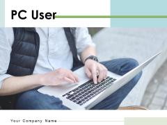 PC User Business Growth Ppt PowerPoint Presentation Complete Deck