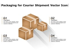Packaging For Courier Shipment Vector Icon Ppt PowerPoint Presentation Gallery Microsoft PDF