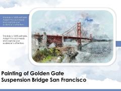 Painting Of Golden Gate Suspension Bridge San Francisco Ppt PowerPoint Presentation Portfolio Template PDF