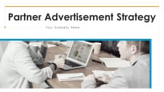 Partner Advertisement Strategy Ppt PowerPoint Presentation Complete Deck With Slides