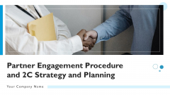 Partner Engagement Procedure And 2C Strategy And Planning Ppt PowerPoint Presentation Complete Deck With Slides