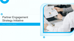 Partner Engagement Strategy Initiative Ppt PowerPoint Presentation Complete Deck With Slides