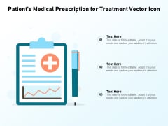 Pateints Medical Prescription For Treatment Vector Icon Ppt PowerPoint Presentation Summary Clipart PDF