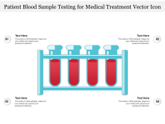 Patient Blood Sample Testing For Medical Treatment Vector Icon Ppt PowerPoint Presentation Professional Slide Portrait PDF