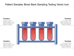 Patient Samples Blood Bank Sampling Testing Vector Icon Ppt PowerPoint Presentation Gallery Layouts PDF
